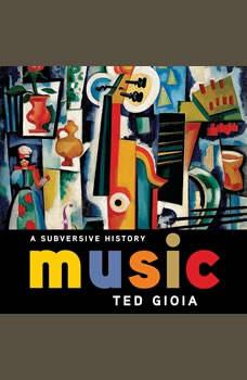 Music: A Subversive History, Ted Gioia