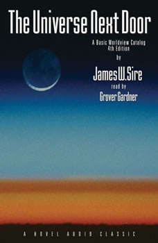The Universe Next Door: A Basic Worldview Catalogue A Basic Worldview Catalogue, James W. Sire
