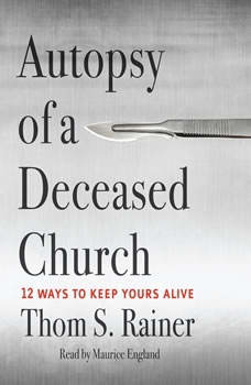 Autopsy of a Deceased Church: 12 Ways to Keep Yours Alive, Thom S. Rainer