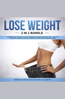 Lose Weight 2 in 1 Bundle: Beginners Guide for Weight Loss with Intermittent Fasting and Ketogenic Diet � Habits and Motivation to burn Fat fast, well, correctly and keep It off for Men and Women, Mindfulness Meditation Academy