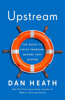 Upstream: The Quest to Solve Problems Before They Happen, Dan Heath