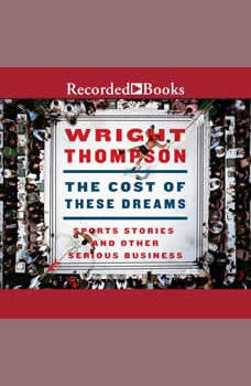 The Cost of These Dreams: Sports Stories and Other Serious Business, Wright Thompson