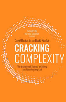 Cracking Complexity: The Breakthrough Formula for Solving Just about Anything Fast, David Benjamin