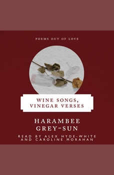 Wine Songs, Vinegar Verses: Poems Out of Love, Harambee Grey-Sun