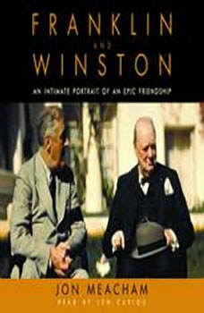 Franklin and Winston: An Intimate Portrait of an Epic Friendship An Intimate Portrait of an Epic Friendship, Jon Meacham