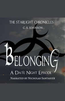 Belonging: A Date Night Episode of the Starlight Chronicles: An Epic Fantasy Adventure Series, C. S. Johnson