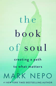 The Book of Soul: 52 Paths to Living What Matters, Mark Nepo