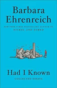 Had I Known: Collected Essays, Barbara Ehrenreich
