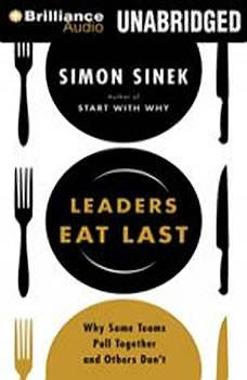 Leaders Eat Last: Why Some Teams Pull Together and Others Don't, Simon Sinek