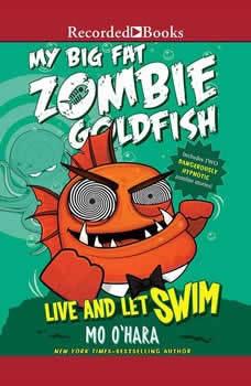 My Big Fat Zombie Goldfish: Live and Let Swim, Mo O'Hara
