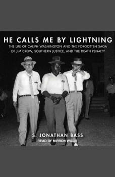 He Calls Me By Lightning: The Life of Caliph Washington and the Forgotten Saga of Jim Crow, Southern Justice, and the Death Penalty The Life of Caliph Washington and the Forgotten Saga of Jim Crow, Southern Justice, and the Death Penalty, S. Jonathan Bass
