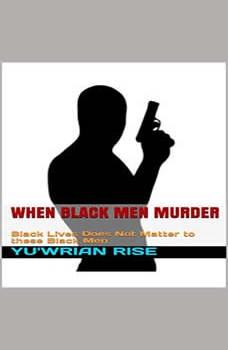 When Black Men Murder: Black Lives Does Not Matter to these Black Men, Yu'wrian Rise