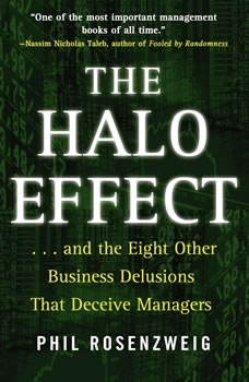 The Halo Effect:  and the Eight Other Business Delusions that Deceive Managers  and the Eight Other Business Delusions that Deceive Managers, Phil Rosenzweig