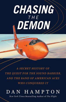 Chasing the Demon: A Secret History of the Quest for the Sound Barrier, and the Band of American Aces Who Conquered It A Secret History of the Quest for the Sound Barrier, and the Band of American Aces Who Conquered It, Dan Hampton