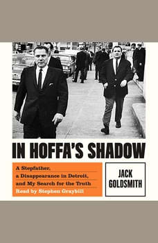 In Hoffa's Shadow: A Stepfather, a Disappearance in Detroit, and My Search for the Truth, Jack Goldsmith