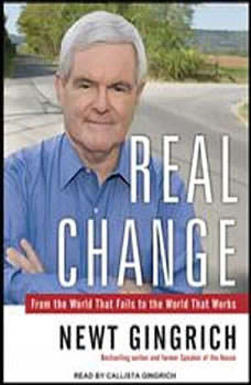 Real Change: From the World That Fails to the World That Works, Newt Gingrich
