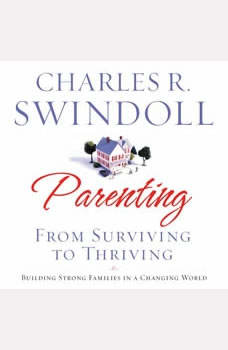 Parenting: From Surviving to Thriving, Charles R. Swindoll