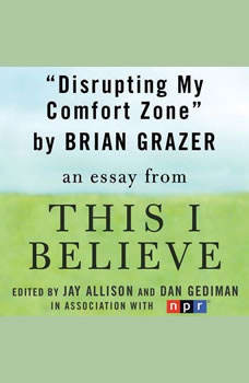 Disrupting My Comfort Zone: A This I Believe Essay, Brian Grazer