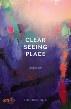 Clear Seeing Place: Studio Visits Studio Visits, Brian Rutenberg