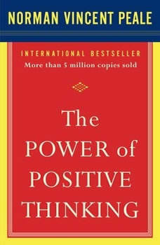 The Power Of Positive Thinking: A Practical Guide To Mastering The Problems Of Everyday Living, Dr. Norman Vincent Peale