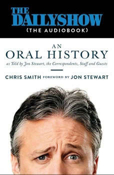 The Daily Show (The AudioBook): An Oral History as Told by Jon Stewart, the Correspondents, Staff and Guests, Chris Smith
