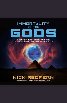 Immortality of the Gods: Legends, Mysteries, and the Alien Connection to Eternal Life, Nick Redfern