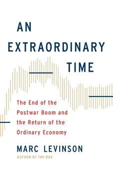 An Extraordinary Time: The End of the Postwar Boom and the Return of the Ordinary Economy The End of the Postwar Boom and the Return of the Ordinary Economy, Marc Levinson