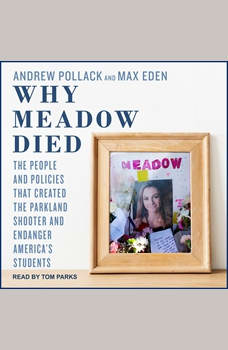 Why Meadow Died: The People and Policies That Created The Parkland Shooter and Endanger America's Students, Max Eden