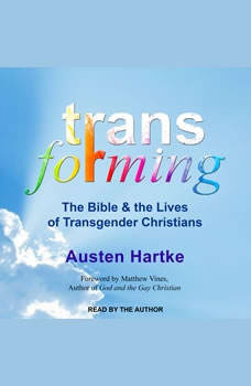 Transforming: The Bible and the Lives of Transgender Christians, Austen Hartke