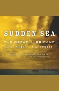 Sudden Sea: The Great Hurricane of 1938 The Great Hurricane of 1938, R.A. Scotti