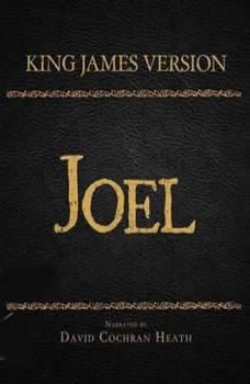The Holy Bible in Audio - King James Version: Joel, David Cochran Heath