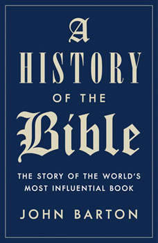 A History of the Bible: The Story of the World's Most Influential Book, John Barton