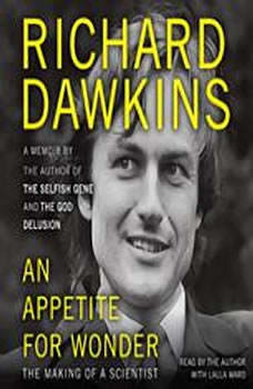 An Appetite for Wonder: The Making of a Scientist The Making of a Scientist, Richard Dawkins