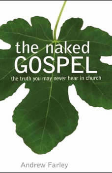 The Naked Gospel: The Truth You May Never Hear in Church, Andrew Farley