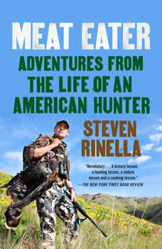 Meat Eater: Adventures from the Life of an American Hunter, Steven Rinella