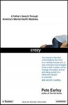 Crazy: A Father's Search Through America's Mental Health Madness, Pete Earley