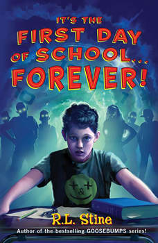 It's the First Day of School...Forever!, R. L. Stine