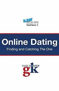 Online Dating: Finding and Catching the One Finding and Catching the One, Gail Kasper