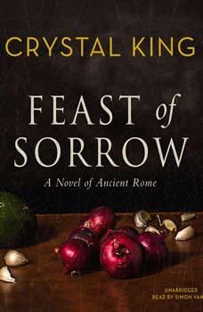 Feast of Sorrow: A Novel of Ancient Rome, Crystal King