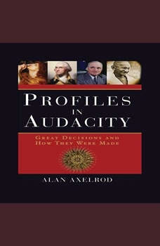 Profiles in Audacity: Great Decisions and How They Were Made, Alan Axelrod