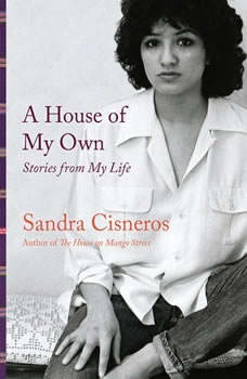 A House of My Own: Stories from My Life, Sandra Cisneros