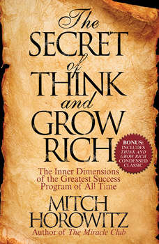 The Secret of Think and Grow Rich: The Inner Dimensions of the Greatest Success Program of All Time, Mitch Horowitz
