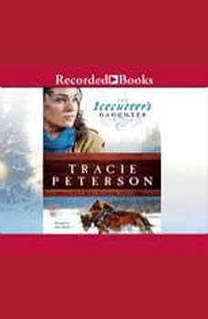 The Icecutter's Daughter, Tracie Peterson