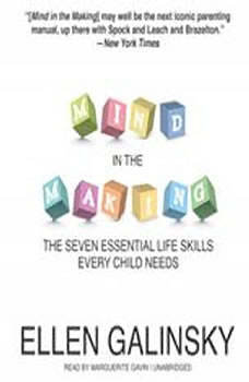 Mind in the Making: The Seven Essential Life Skills Every Child Needs The Seven Essential Life Skills Every Child Needs, Ellen Galinsky