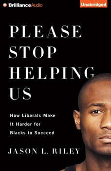 Please Stop Helping Us: How Liberals Make It Harder for Blacks to Succeed How Liberals Make It Harder for Blacks to Succeed, Jason L. Riley