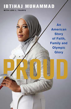 Proud: My Fight for an Unlikely American Dream My Fight for an Unlikely American Dream, Ibtihaj Muhammad