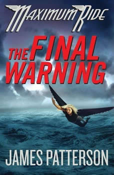 The Final Warning: A Maximum Ride Novel, James Patterson
