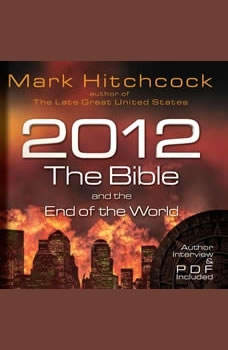 2012, the Bible, and the End of the World, Mark Hitchcock
