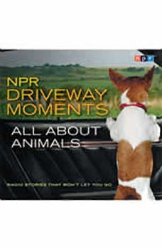 NPR Driveway Moments All About Animals: Radio Stories That Won't Let You Go Radio Stories That Won't Let You Go, Steve Inskeep