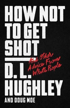 How Not to Get Shot: And Other Advice From White People, D. L. Hughley